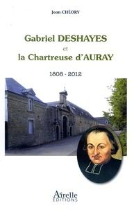 Gabriel Deshayes et la chartreuse d'Auray- 1808-2012 - Jean Chéory |