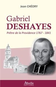 Jean Chéory - Gabriel Deshayes - Prêtre de la Providence (1767-1841).