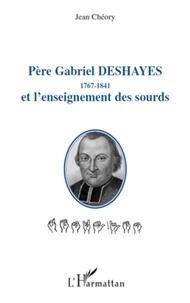 Jean Chéory - Père Gabriel Deshayes et l'enseignement des sourds - 1767-1841.