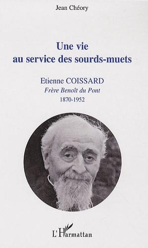 Jean Chéory - Une vie au service des sourds-muets - Etienne Coissard, Frère Benoît du Pont, 1870-1952.