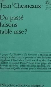 Jean Chesneaux - Du passé faisons table rase ? - À propos de l'histoire et des historiens.