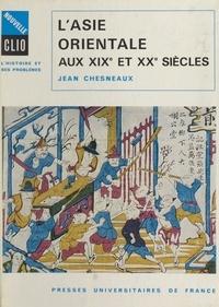 Jean Chesneaux et Robert Boutruche - L'Asie orientale aux XIXe et XXe siècles - Chine, Japon, Inde, Sud-Est asiatique.