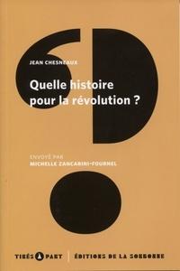 Jean Chesneaux et Michelle Zancarini-Fournel - Quelle histoire pour la révolution ?.
