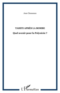 Jean Chesneaux - Tahiti après la bombe - Quel avenir pour la Polynésie ?.