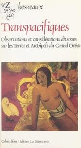 Jean Chesneaux et Jacques Sablayrolles - Transpacifiques - Observations et considérations diverses sur les terres et archipels du grand océan.