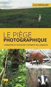 Jean Chevallier - Le piège photographique - Connaître et partager l'intimité des animaux.