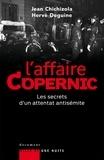Jean Chichizola et Hervé Deguine - L'affaire Copernic. Les secrets d'un attentat antisémite.