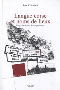 Jean Chiorboli - Langue corse et noms de lieux - La grammaire des toponymes.