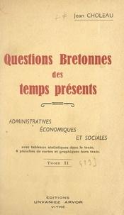 Jean Choleau - Questions bretonnes des temps présents : administratives, économiques et sociales (2) - Avec tableaux statistiques dans le texte, 4 planches de cartes et graphiques hors texte.