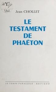 Jean Chollet - Le testament de Phaéton.