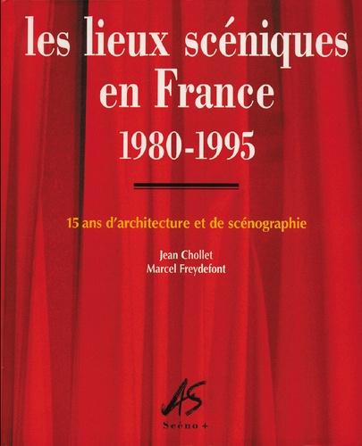 Jean Chollet et Marcel Freydefont - Les lieux scéniques en France 1980-1995 : 15 ans d'architecture et de scénographie.