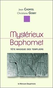 Mystérieux Baphomet- Tête magique des Templiers - Jean Chopitel |