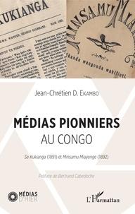 Jean-Chrétien D. Ekambo - Médias pionniers au Congo - Se Kukianga (1891) et Minsamu Miayenge (1892).