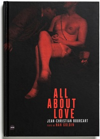 Jean-Christian Bourcart et Nan Goldin - All about love.