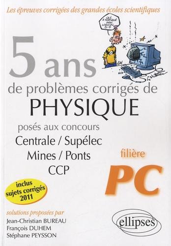 Jean-Christian Bureau et François Duhem - 5 ans de problèmes corrigés de physique posés aux concours Centrale/Supélec/Mines/Ponts/CCP - 2007-2011.