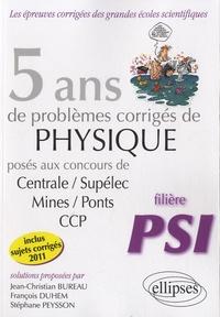 Jean-Christian Bureau et François Duhem - 5 ans de problèmes corrigés de physique posés aux concours de Centrale/Supélec/Mines/Ponts/CCP - 2007-2011.