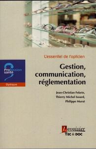 Jean-Christian Fekete et Thierry Michel Isoard - L'essentiel de l'opticien - Gestion, communication, réglementation.