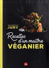 Jean-Christian Jury - Recettes d'un maître véganier.