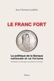 Jean-Christian Lambelet - Le franc fort, la politique de la Banque Nationale Suisse et sa fortune - Péripéties et imbrolios monétaires en Suisse.