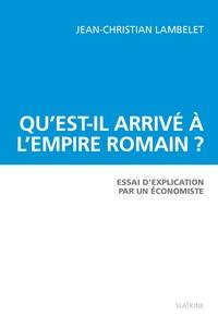 Jean-Christian Lambelet - Qu'est-il arrivé à l'Empire romain ? - Essai d'explication par un économiste.