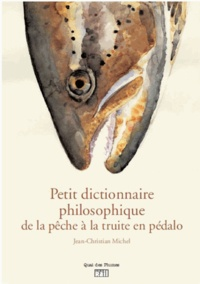 Petit dictionnaire philosophique du pécheur de truites en pédalo.pdf