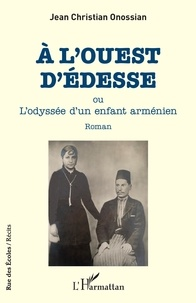 Jean Christian Onossian - A l'ouest d'Edesse - L'odyssée d'un enfant arménien.