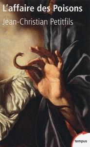 Jean-Christian Petitfils - L'affaire des Poisons - Crimes et sorcellerie au temps du Roi-Soleil.