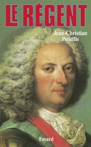 Jean-Christian Petitfils - Le Régent.