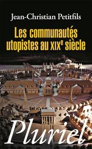 Jean-Christian Petitfils - Les communautés utopistes au XIXe siècle.