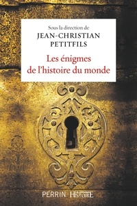 Jean-Christian Petitfils - Les énigmes de l'histoire du monde.