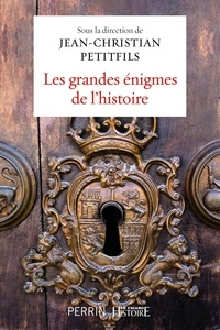Jean-Christian Petitfils - Les grandes énigmes de l'histoire.