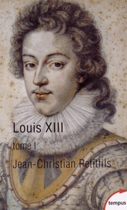 Jean-Christian Petitfils - Louis XIII - Tome 1.