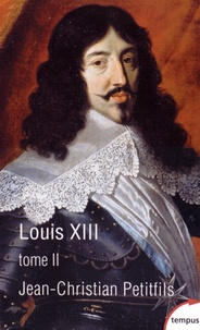 Jean-Christian Petitfils - Louis XIII - Tome 2.
