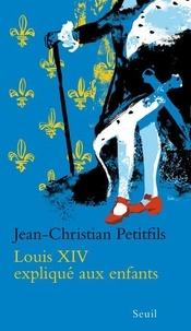 Louis XIV expliqué aux enfants - Jean-Christian Petitfils |
