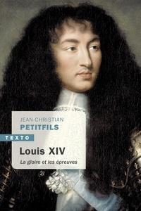 Jean-Christian Petitfils - Louis XIV - La gloire et les épreuves.