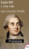Jean-Christian Petitfils - Louis XVI - Tome 1, 1754-1786.