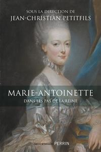 Jean-Christian Petitfils - Marie-Antoinette - Dans les pas de la reine.