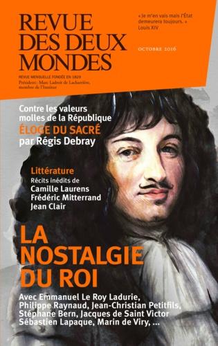 Revue des Deux Mondes octobre 2016. La nostalgie du roi