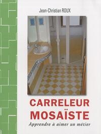 Jean-Christian Roux - Carreleur mosaïste - Apprendre à aimer un métier.