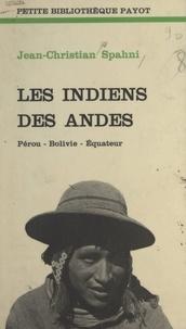 Jean-Christian Spahni et André Leroux - Les Indiens des Andes - Pérou, Bolivie, Équateur.