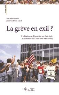 Jean-Christian Vinel - La grève en exil ? - Syndicalisme et démocratie aux Etats-Unis et en Europe de l'Ouest (XIXe-XXIe siècles).