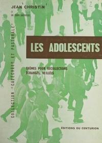 Jean Christin et Alexandre Rey-Herme - Les adolescents - Thèmes pour récollections, échanges, veillées.