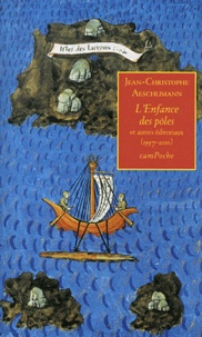 Jean-Christophe Aeschlimann - L'Enfance des pôles - Et autres éditoriaux (1997-2010).