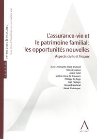 Jean-Christophe André-Dumont et Hélène Casman - L'assurance-vie et le patrimoine familial : les opportunités nouvelles - Aspects civils et fiscaux.
