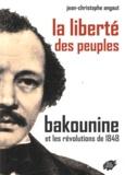 Jean-Christophe Angaut - La liberté des peuples Bakounine et les révolutions de 1848.