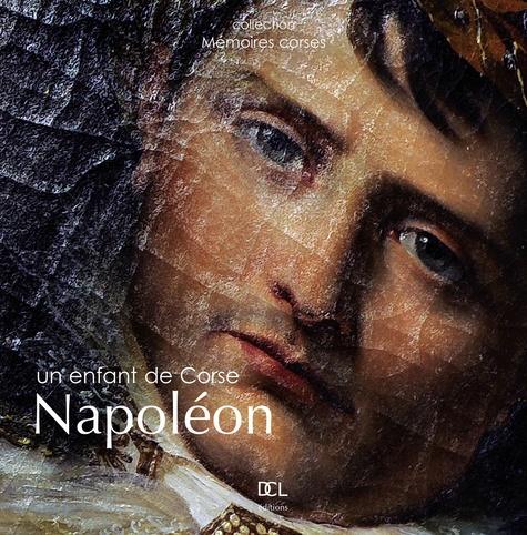 Jean-Christophe Attard et Gabriel-Xavier Culioli - Napoléon, un enfant de Corse.
