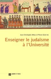 Jean-Christophe Attias et Pierre Gisel - Enseigner le judaïsme à l'université - [actes du colloque tenu à l'université de Lausanne en mars 1998.