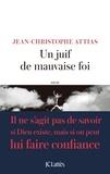 Jean-Christophe Attias - Un juif de mauvaise foi.