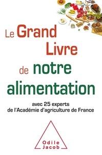 Téléchargements manuels gratuits pdf Le Grand Livre de notre alimentation  - Avec 25 experts de l'Académie d'agriculture de France