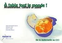 Jean-Christophe Azorin et Nathalie Colin - A table tout le monde ! - Alimentation, culture et santé, De la Maternelle au CE1.